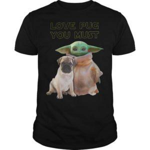 Baby Yoda Love Pug You Must Shirt