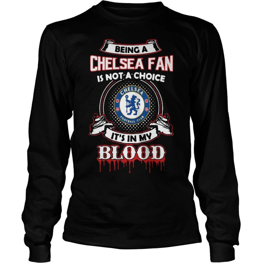 Being A Chelsea Fan Is Not A Choice It's In My Blood Longsleeve