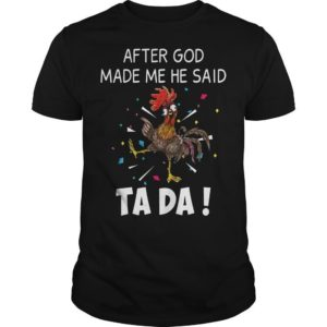 Chicken After God Made Me He Said Ta Da Shirt