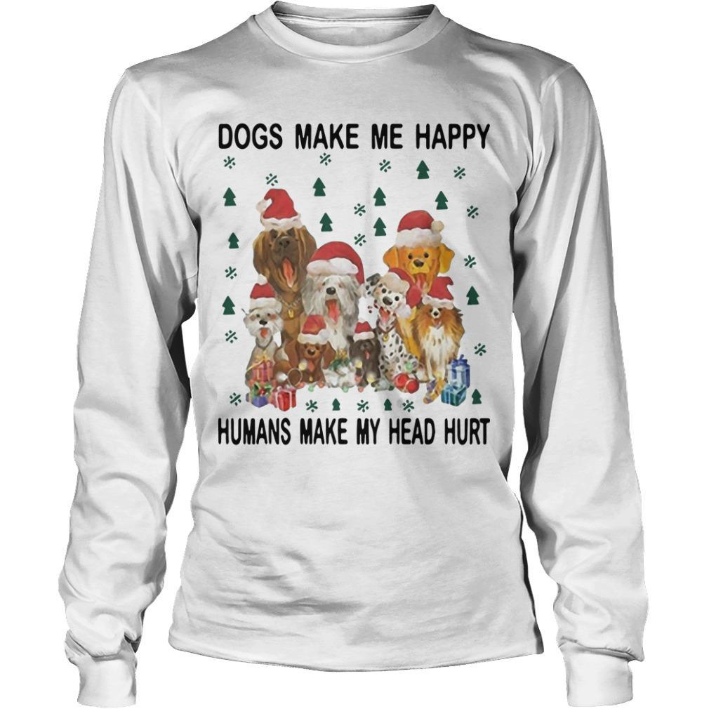 Christmas Dogs Make Me Happy Humans Make My Head Hurt Longsleeve