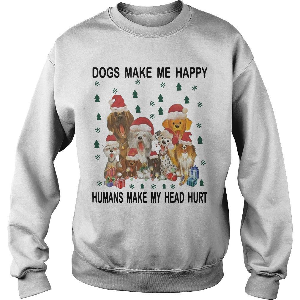 Christmas Dogs Make Me Happy Humans Make My Head Hurt Sweater