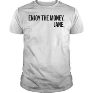 Enjoy The Money Jane T Shirt