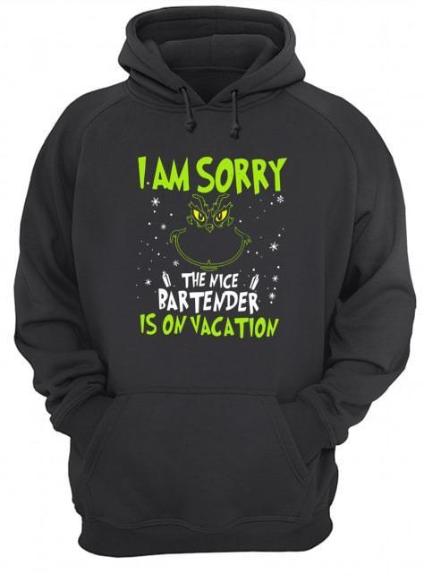 Grinch I'm Sorry The Nice Bartender Is On Vacation Hoodie
