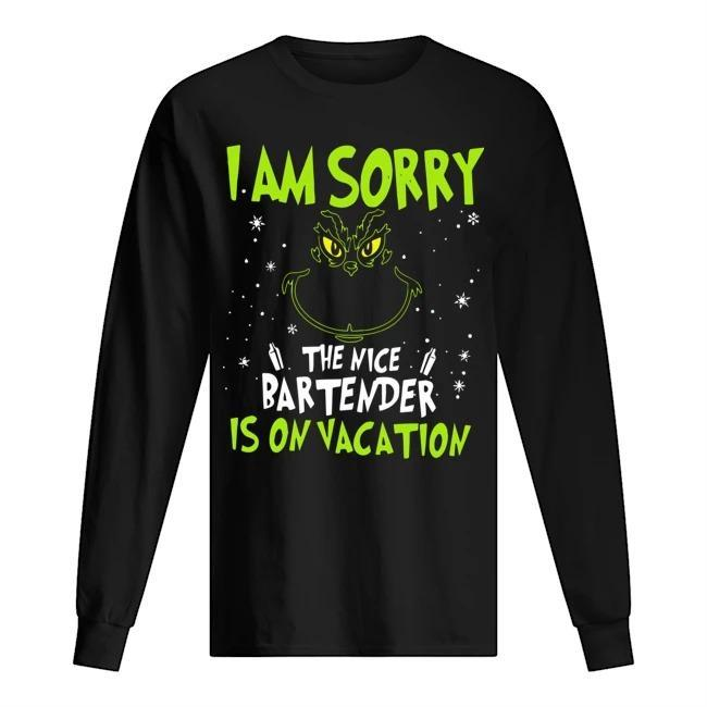 Grinch I'm Sorry The Nice Bartender Is On Vacation Longsleeve