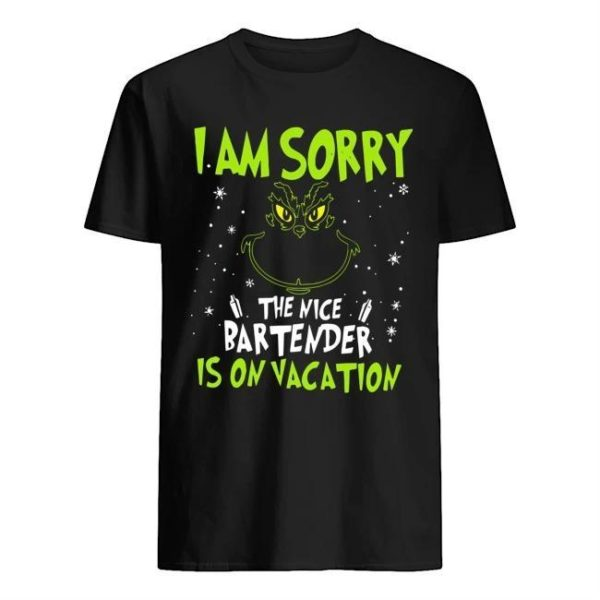 Grinch I'm Sorry The Nice Bartender Is On Vacation Shirt