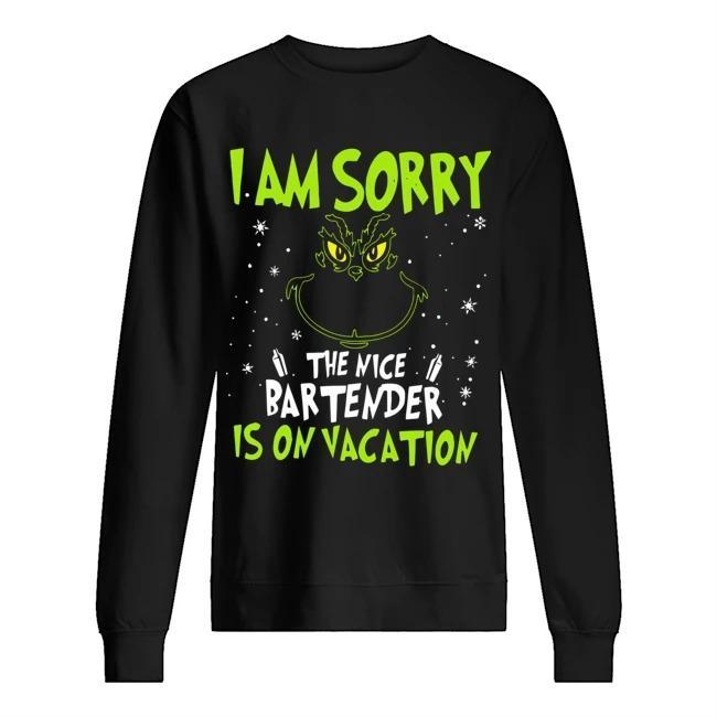 Grinch I'm Sorry The Nice Bartender Is On Vacation Sweater