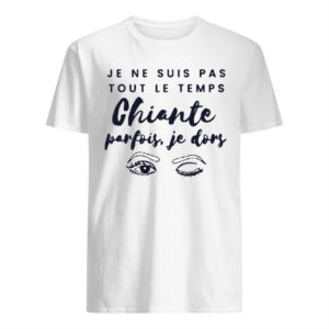 Je Ne Suis Pas Tout Le Temps Chiante Parfois Je Dors Shirt
