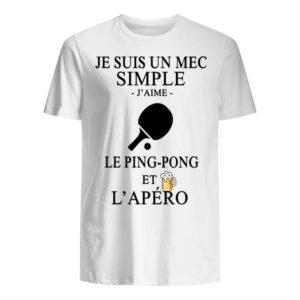 Je Suis Un Mec Simple J'aime Le Ping Pong Et L'apéro Shirt