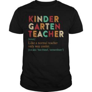Kindergarten Teacher Like A Normal Teacher Only Way Cooler Shirt