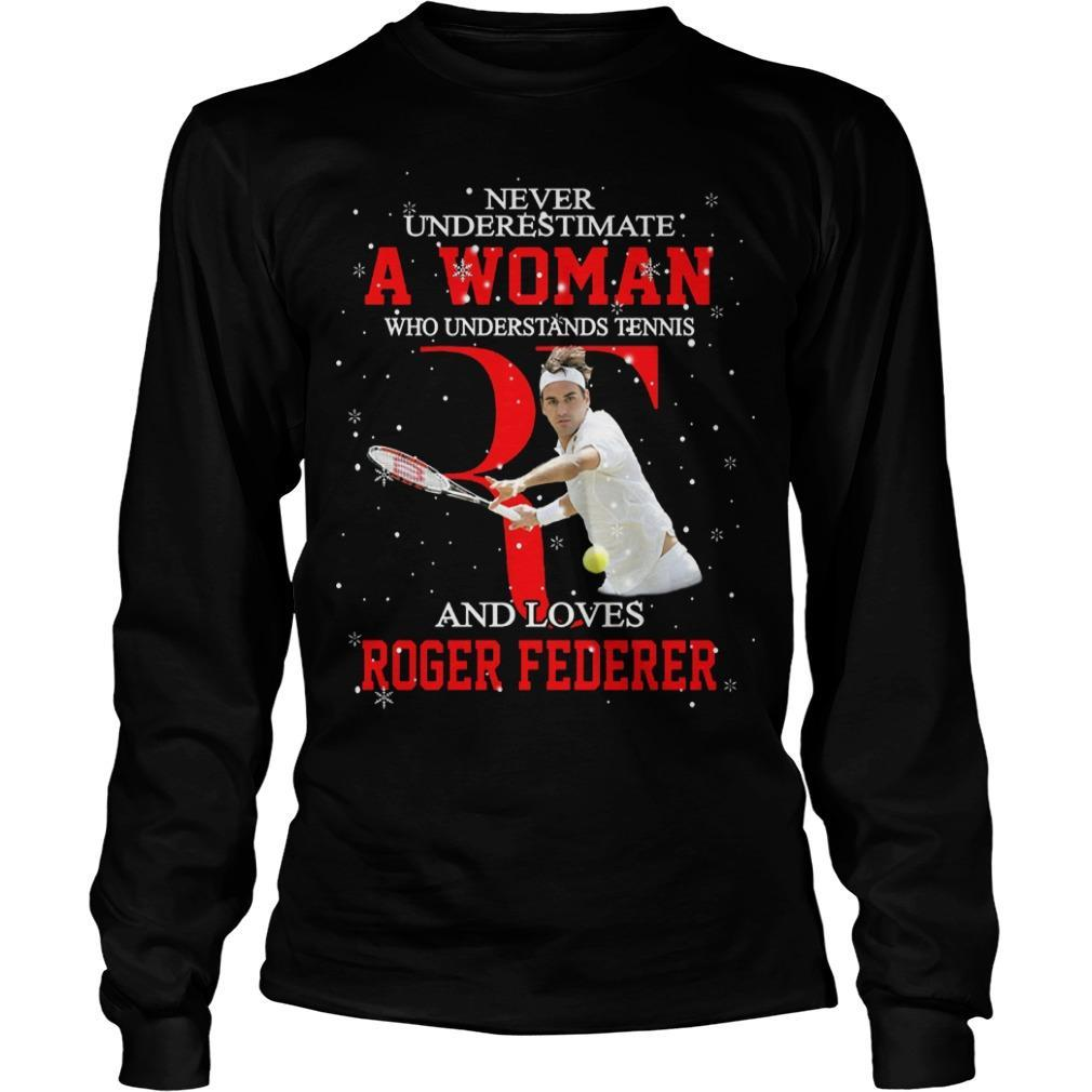 Never Underestimate A Woman Who Understands Tennis And Loves Roger Federer Longsleeve