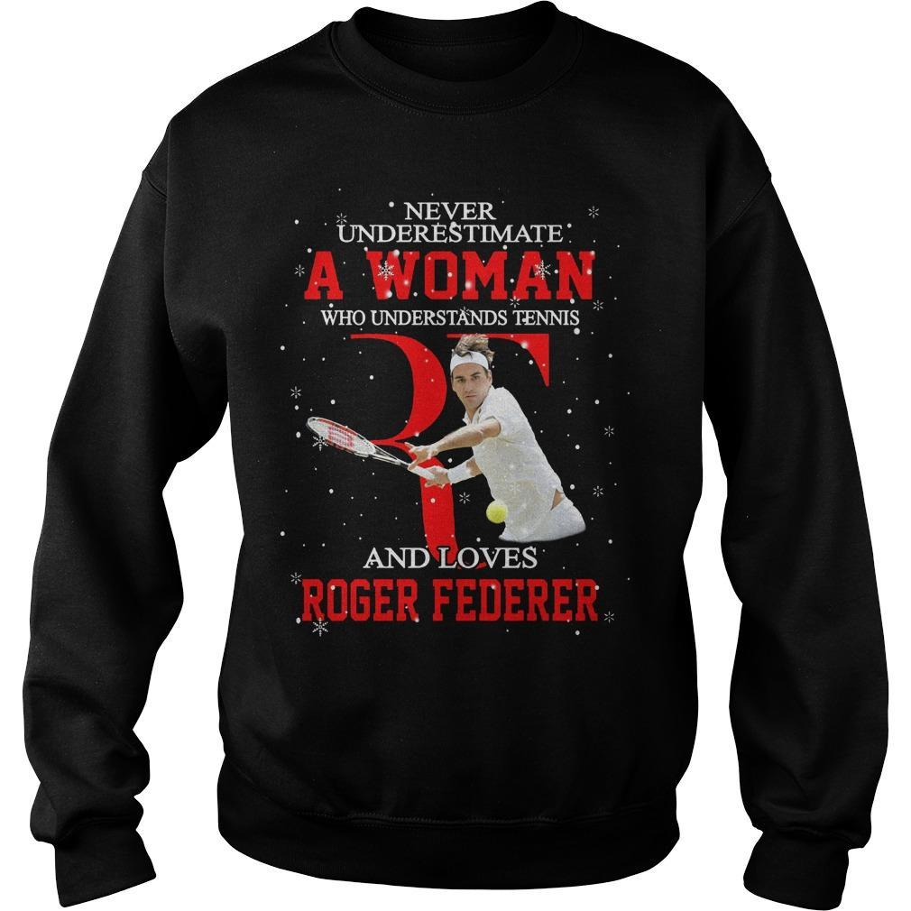 Never Underestimate A Woman Who Understands Tennis And Loves Roger Federer Sweater
