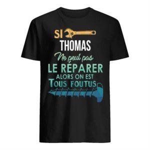 Si Thomas Ne Peut Pas Le Réparer Alors On Est Tous Foutus Shirt