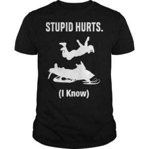 Snowmobile Sled Stupid Hurts I Know Shirt