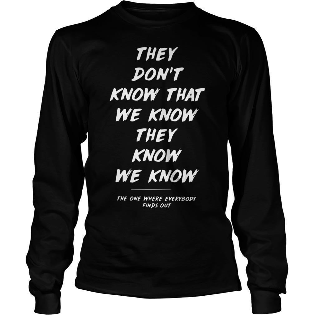 They Don't Know That We Know They Know We Know Longsleeve