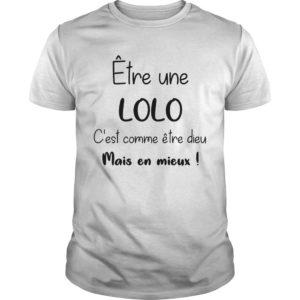 Être Une Lolo C'est Comme Être Dieu Mais En Mieux Shirt