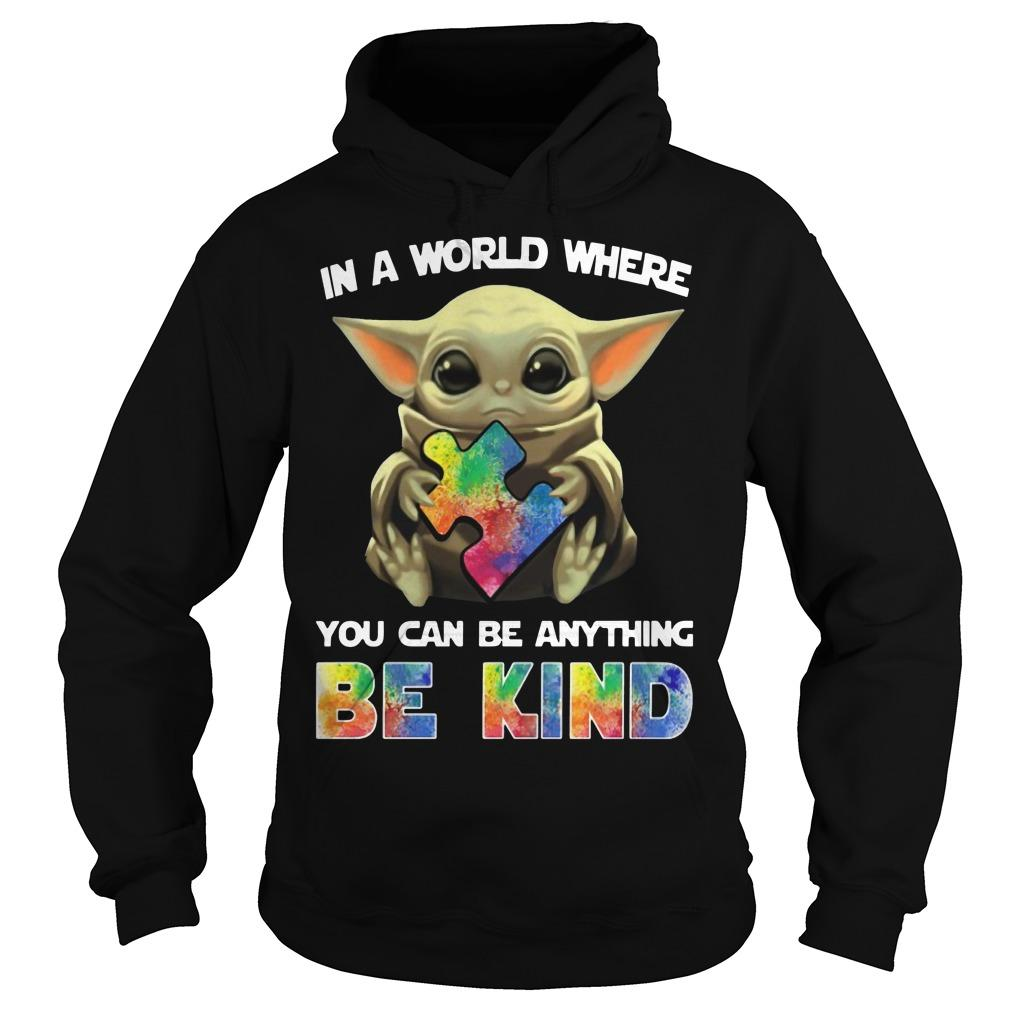 Autism Baby Yoda In A World Where You Can Be Anything Be Kind Hoodie