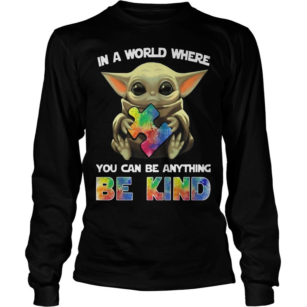 Autism Baby Yoda In A World Where You Can Be Anything Be Kind Longsleeve