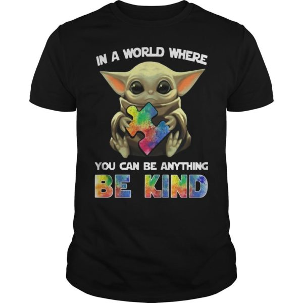 Autism Baby Yoda In A World Where You Can Be Anything Be Kind Shirt
