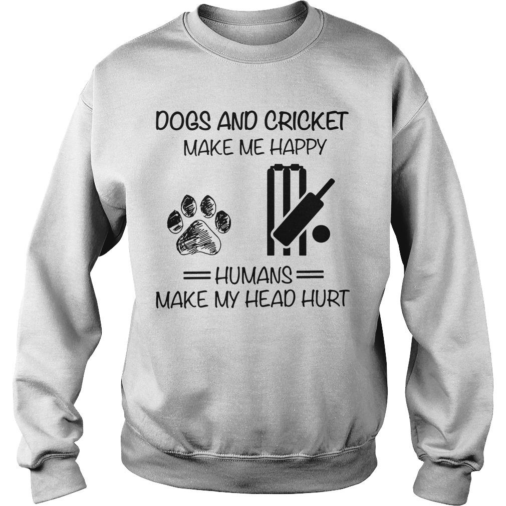 Dogs And Cricket Make Me Happy Humans Make My Head Hurt Sweater