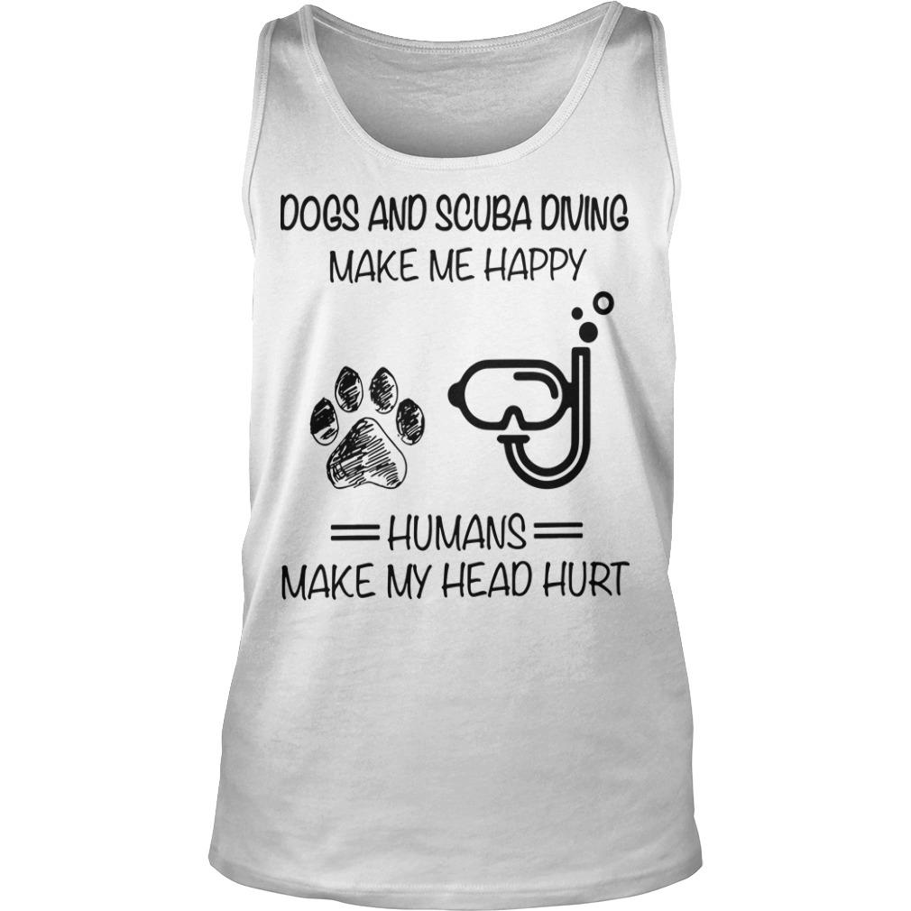 Dogs And Scuba Diving Make Me Happy Humans Make My Head Hurt Tank Top