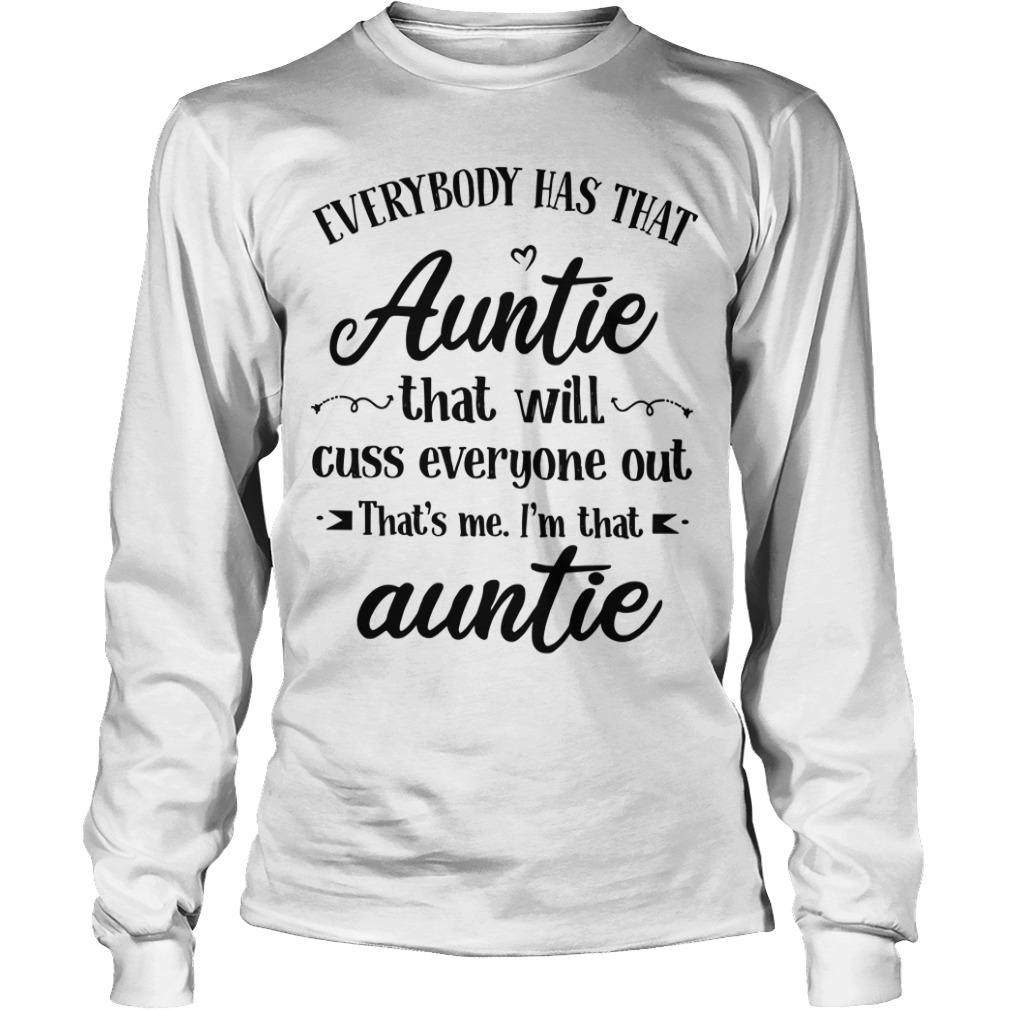 Everybody Has That Auntie That Will Cuss Everyone Out Longsleeve
