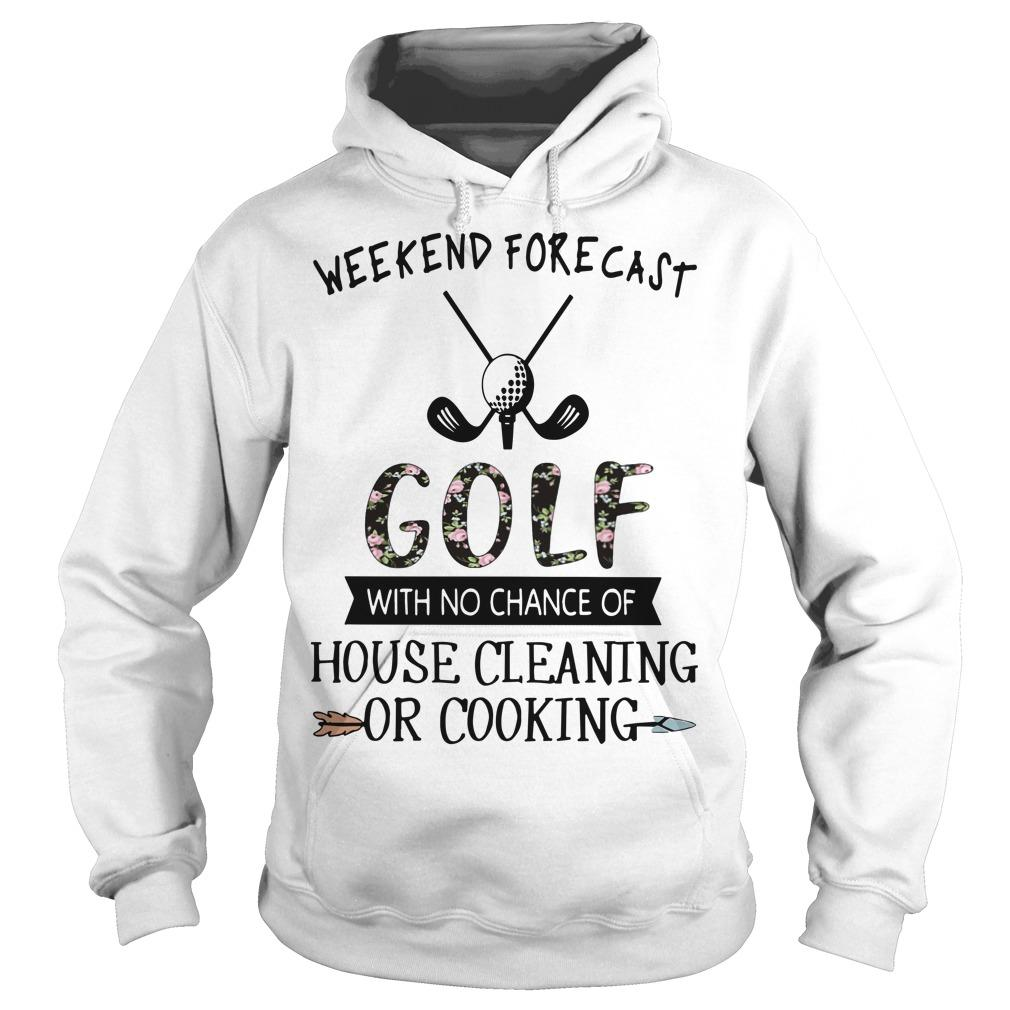 Floral Weekend Forecast Golf With No Chance Of House Cleaning Or Cooking Hoodie