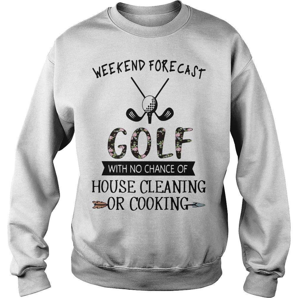 Floral Weekend Forecast Golf With No Chance Of House Cleaning Or Cooking Sweater