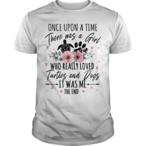 Flower Once Upon A Time There Was A Girl Who Really Loved Turtles And Dogs Shirt