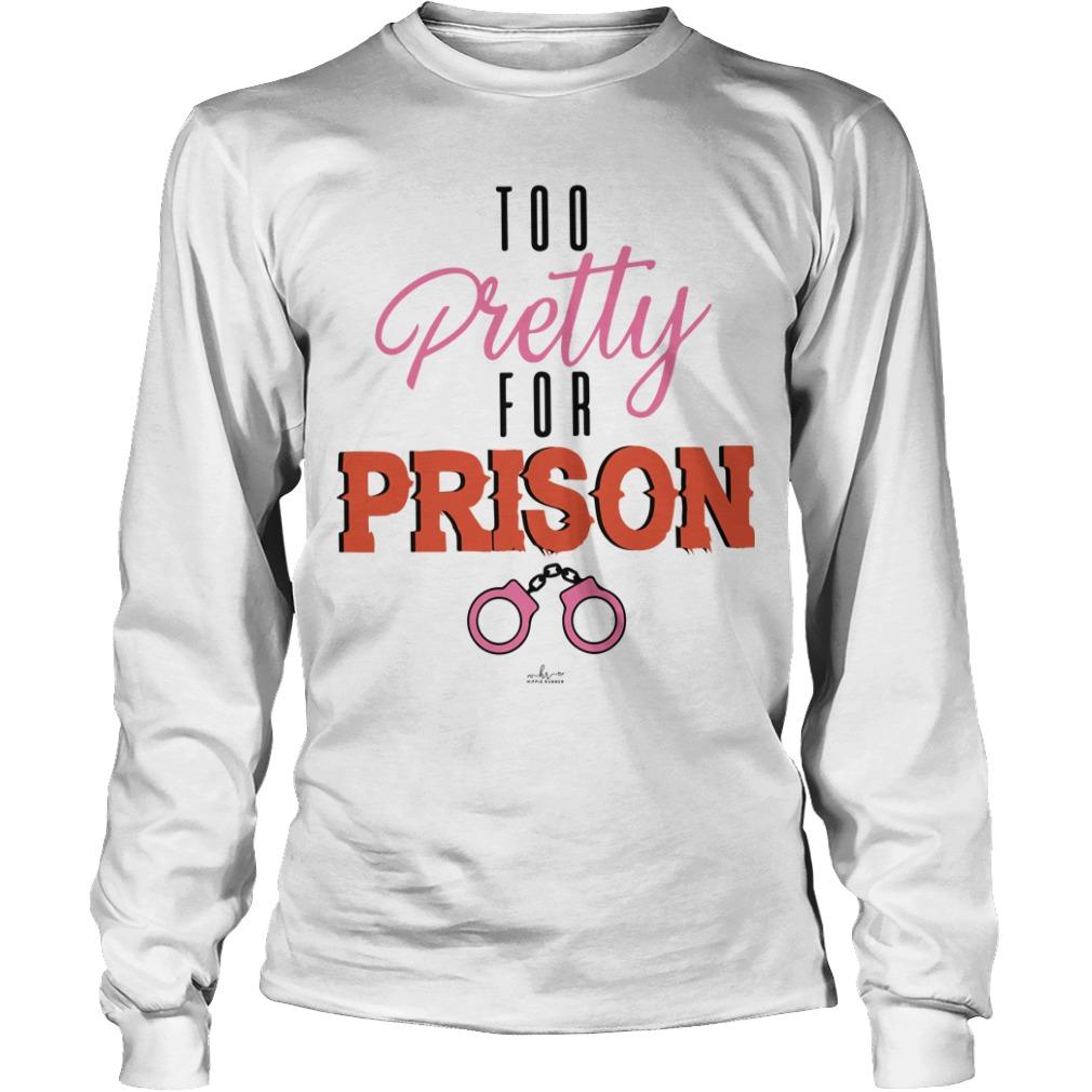 Handcuff Too Pretty For Prison Longsleeve