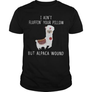 I Ain't Fluffin' Your Pillow But Alpaca Wound Shirt