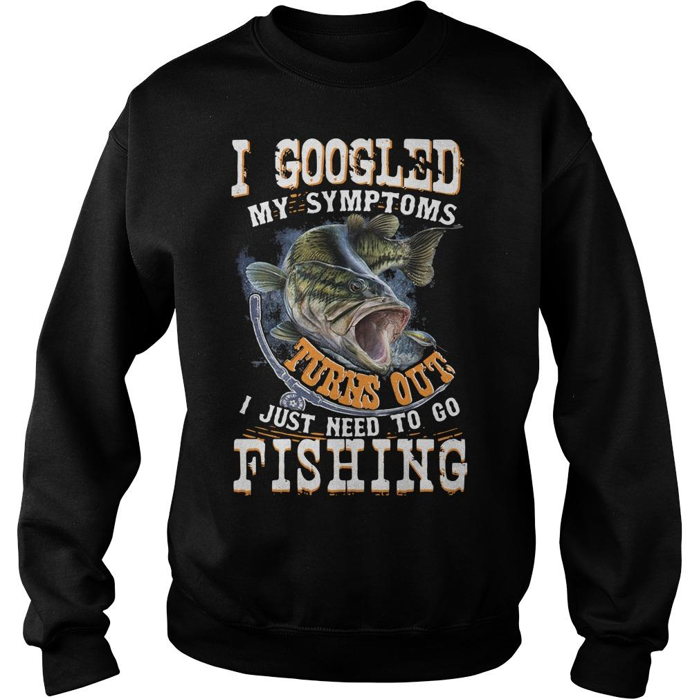 I Googled My Symptoms Turns Out I Just Need To Go Fishing Sweater