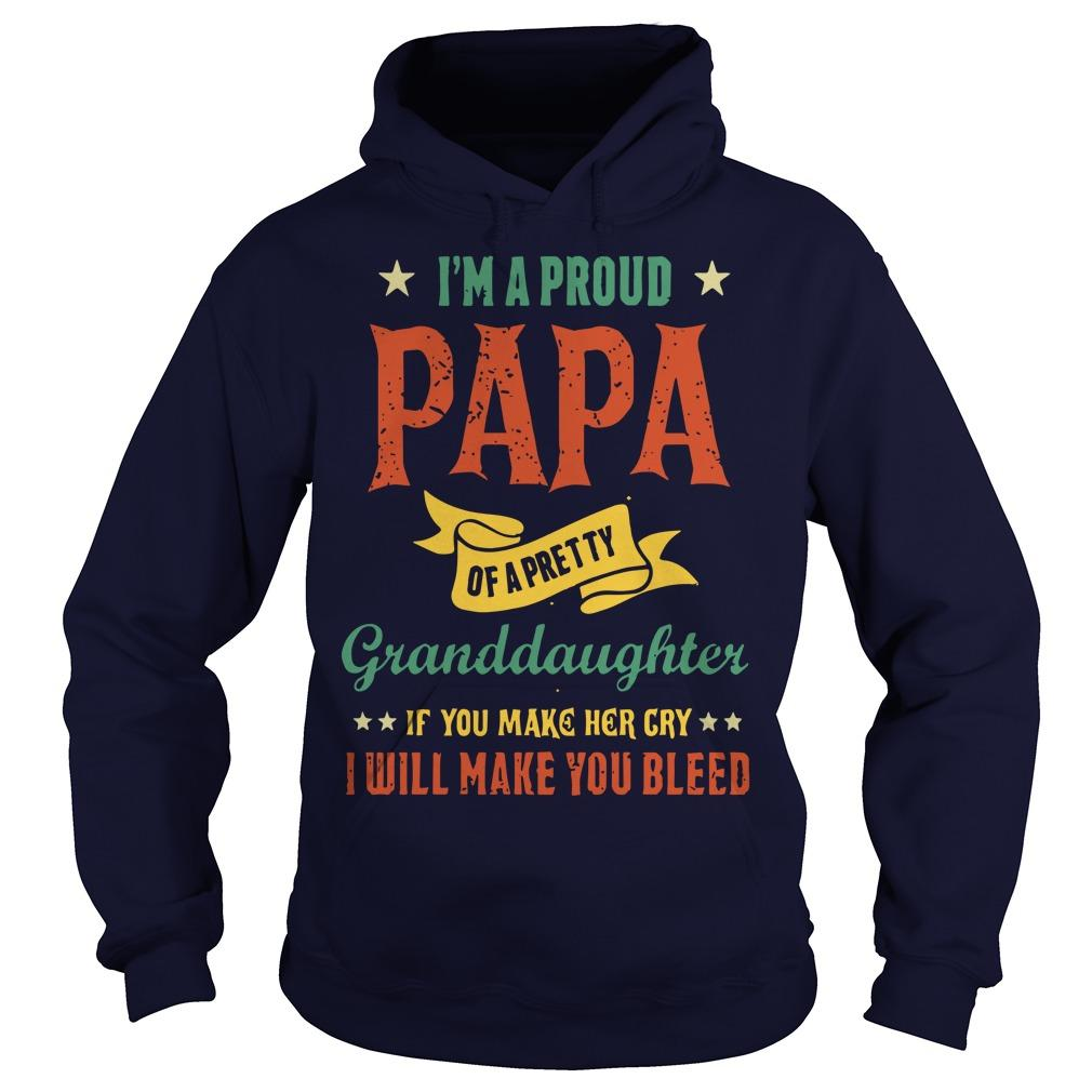 I'm A Proud Papa Of A Pretty Granddaughter If You Make Her Cry I Will Make You Bleed Hoodie