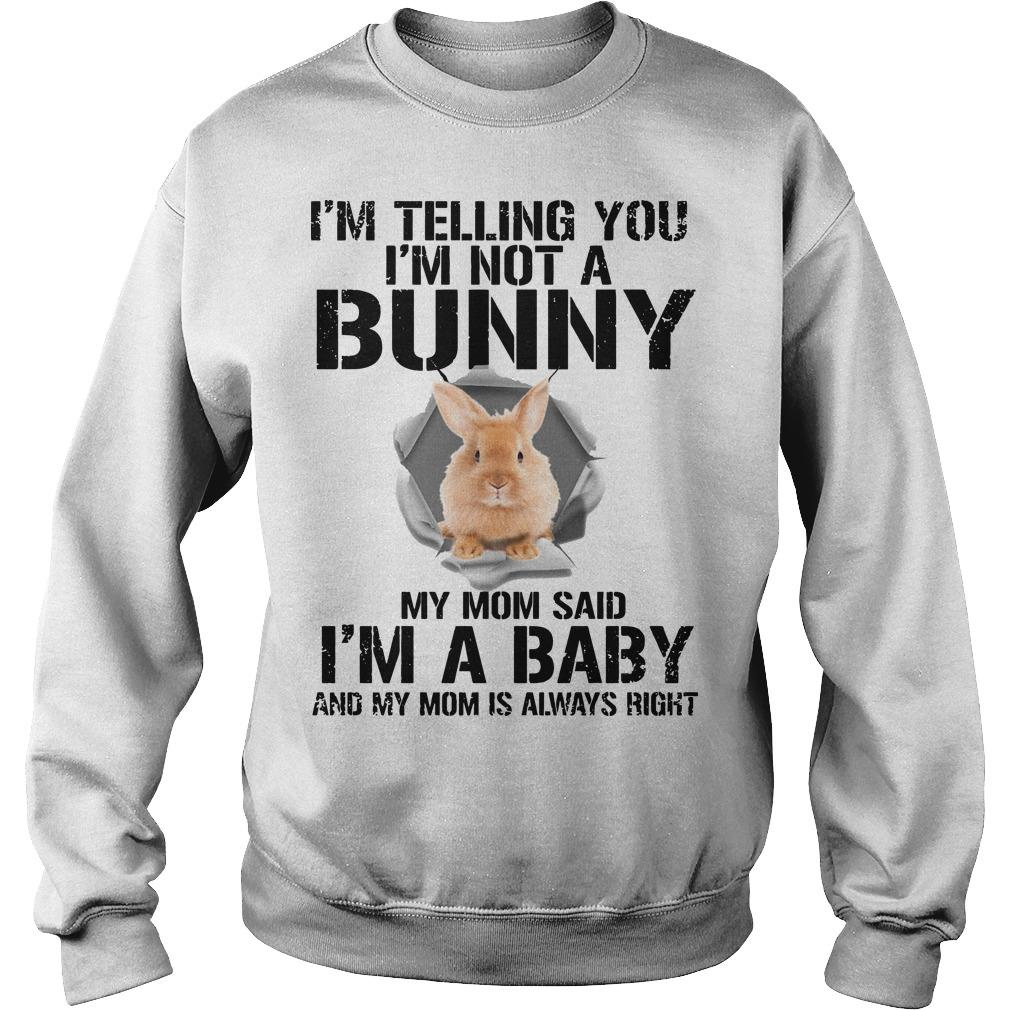I'm Telling You I'm Not A Bunny My Mom Said I'm A Baby Sweater