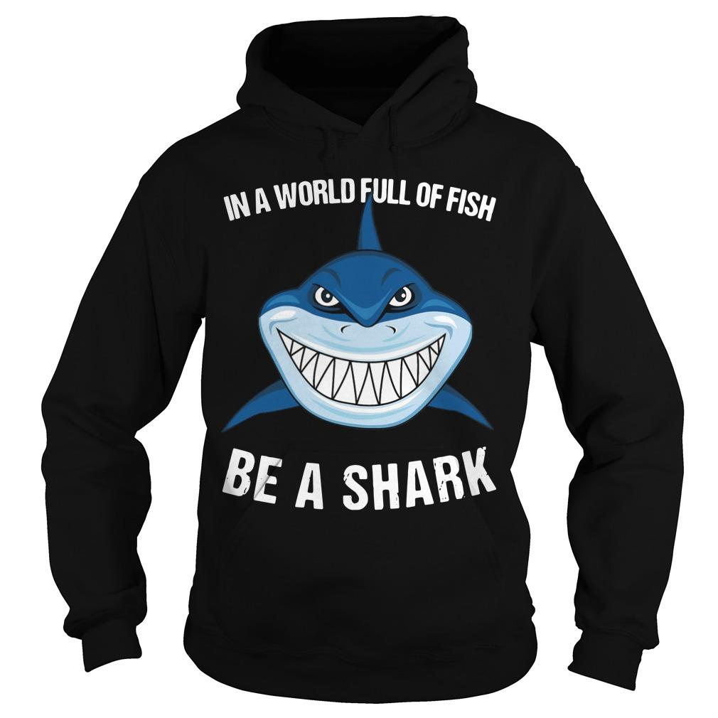 In A World Full Of Fish Be A Shark Hoodie