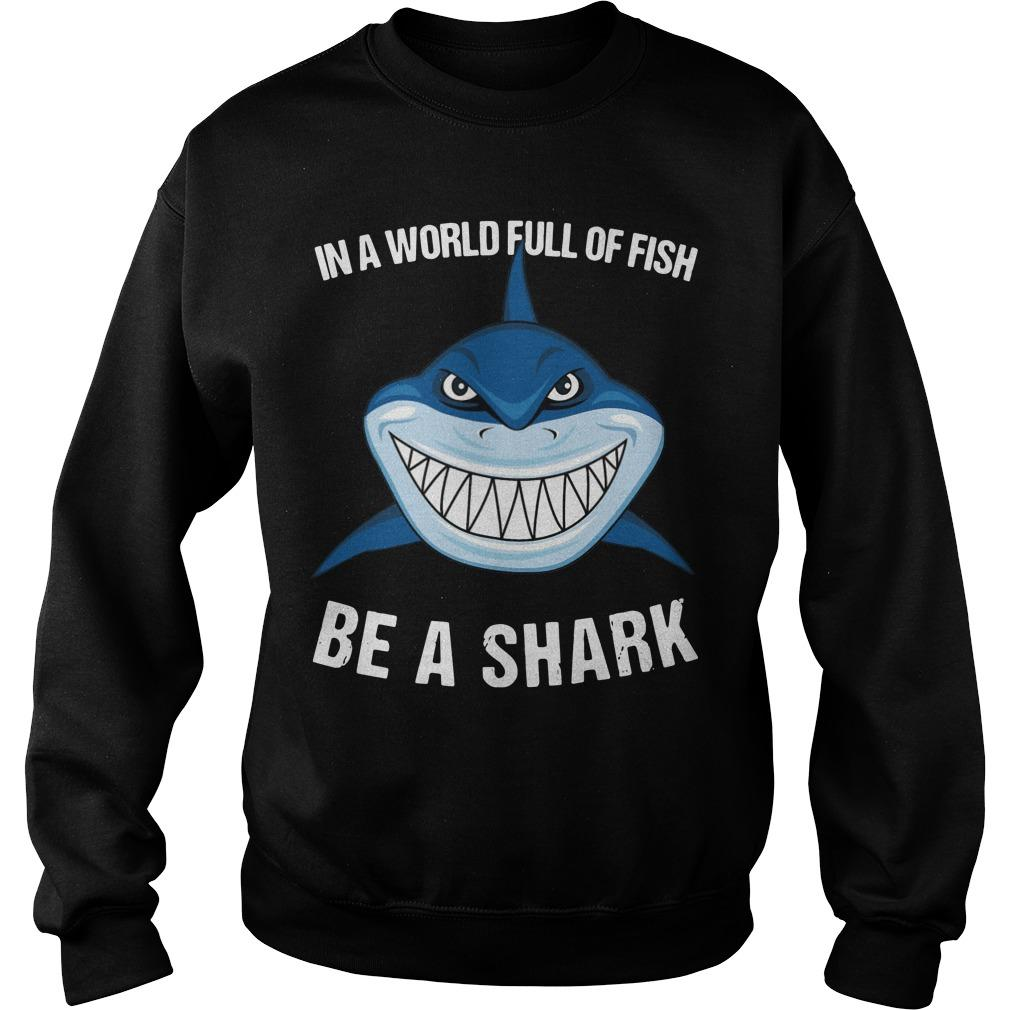 In A World Full Of Fish Be A Shark Sweater