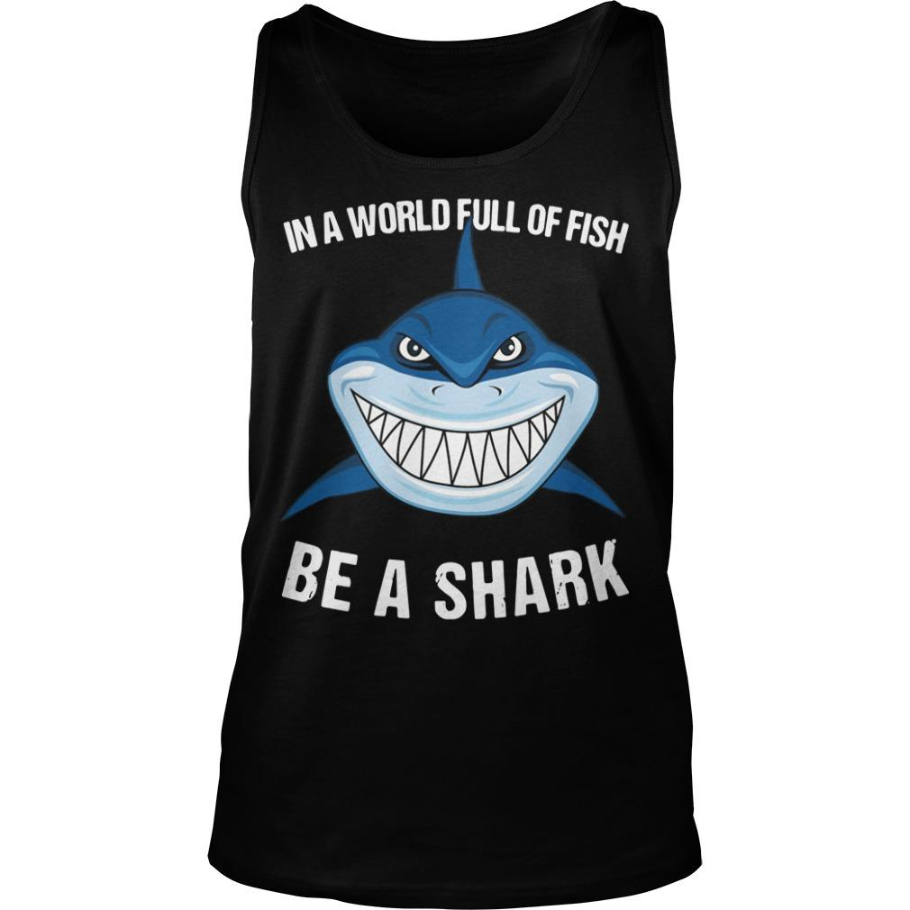 In A World Full Of Fish Be A Shark Tank Top