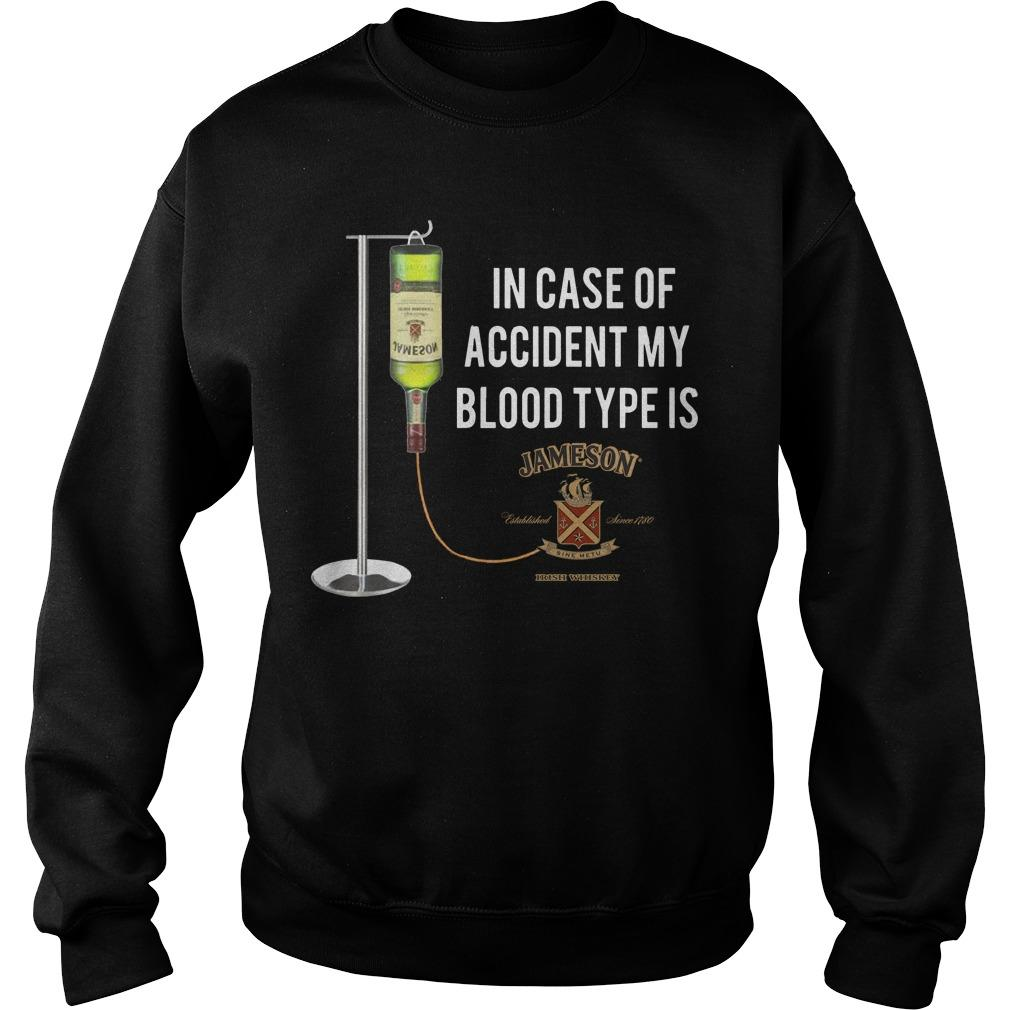 In Case Of Accident My Blood Type Is Jameson Sweater