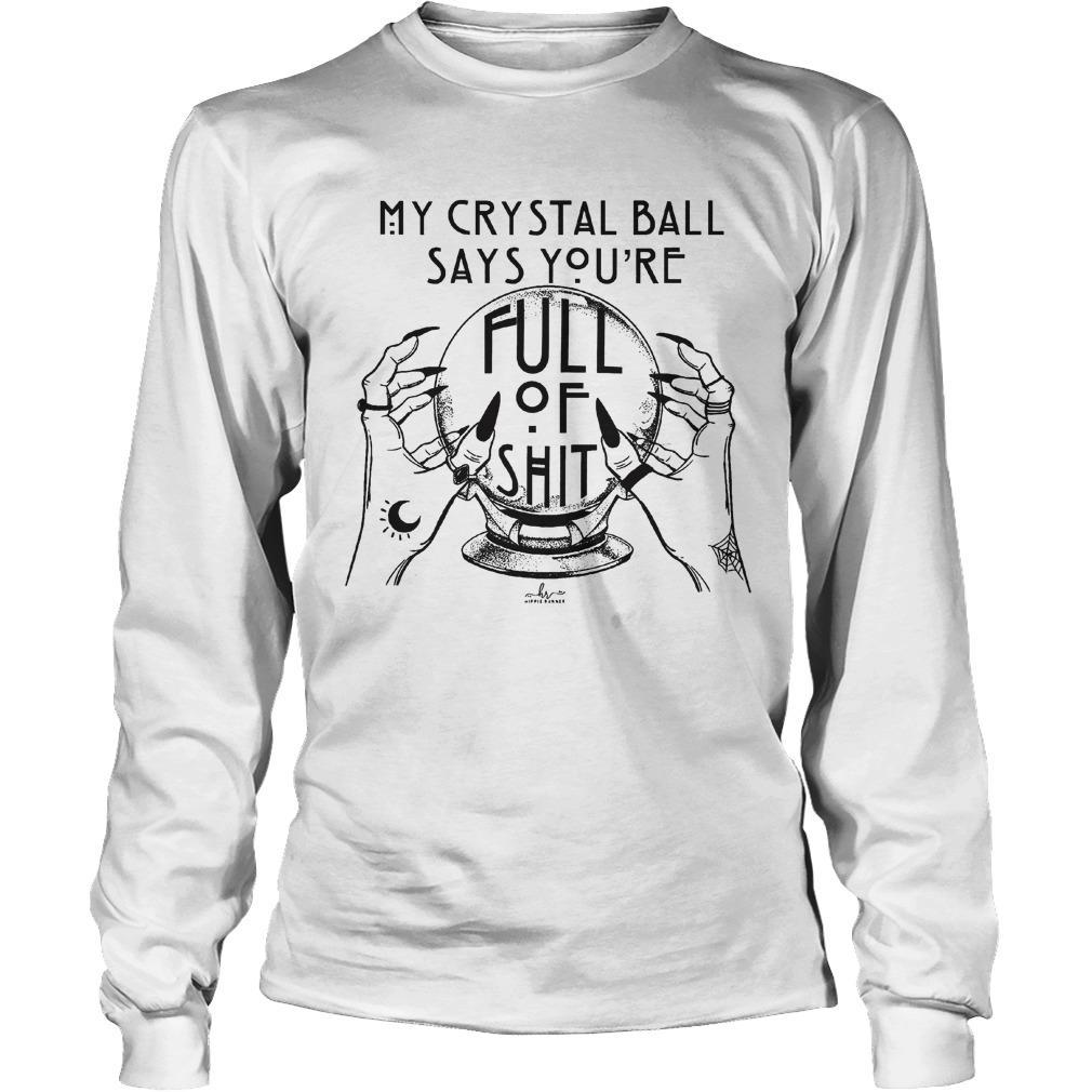 My Crystal Ball Says You're Full Of Shit Longsleeve