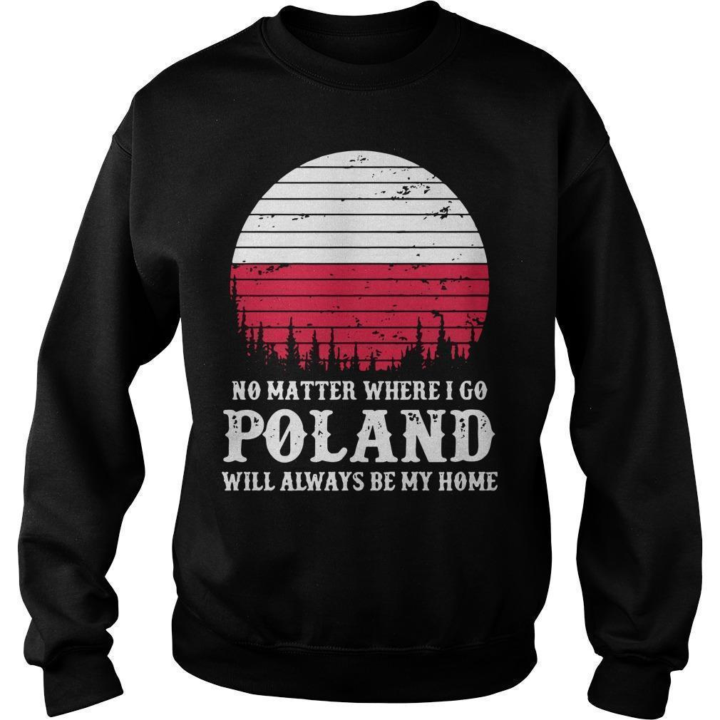 No Matter Where I Go Poland Will Always Be My Home Sweater