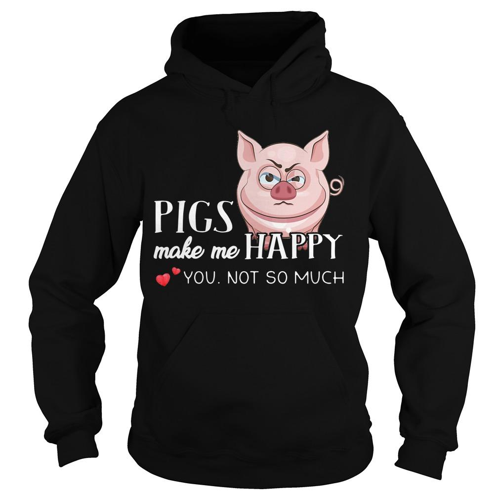 Pigs Make Me Happy You Not So Muchs Hoodie