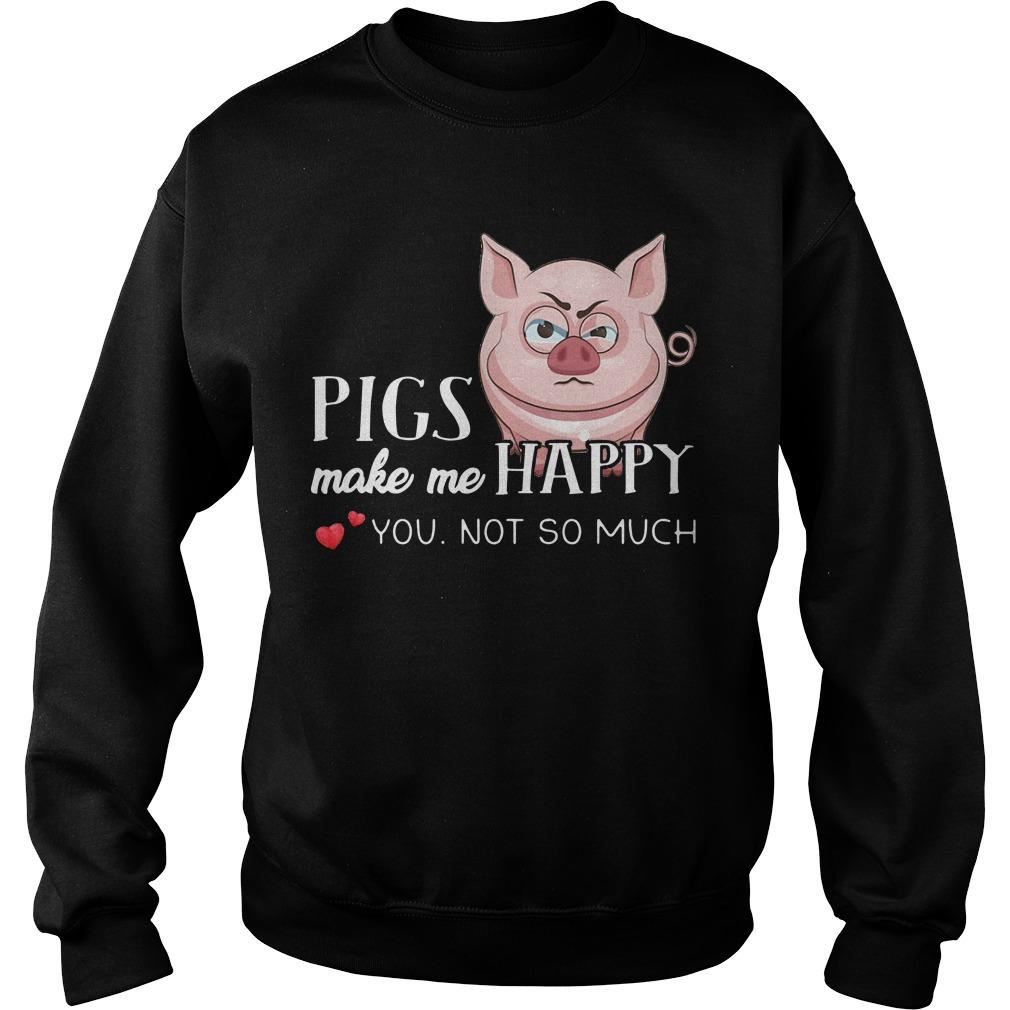 Pigs Make Me Happy You Not So Muchs Sweater