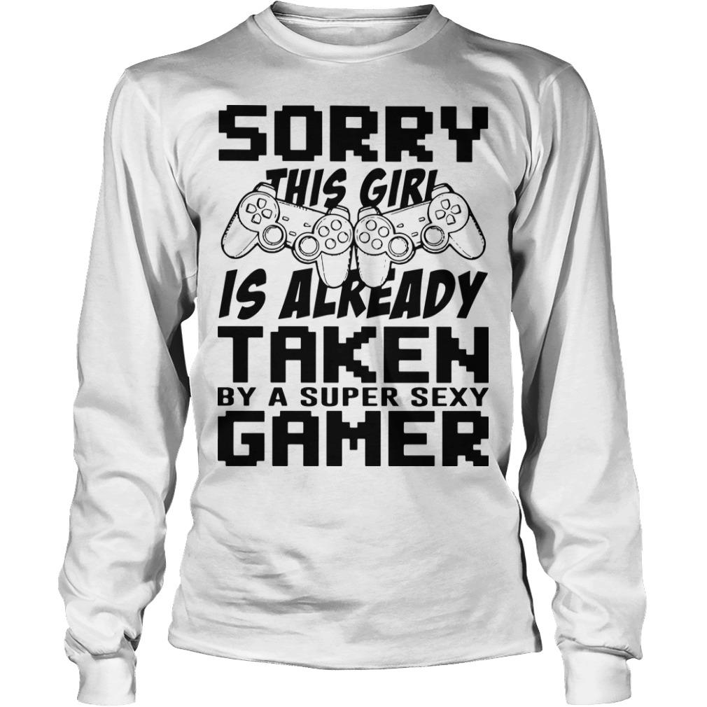Sorry This Girl Is Already Taken By A Super Sexy Gamer Longsleeve