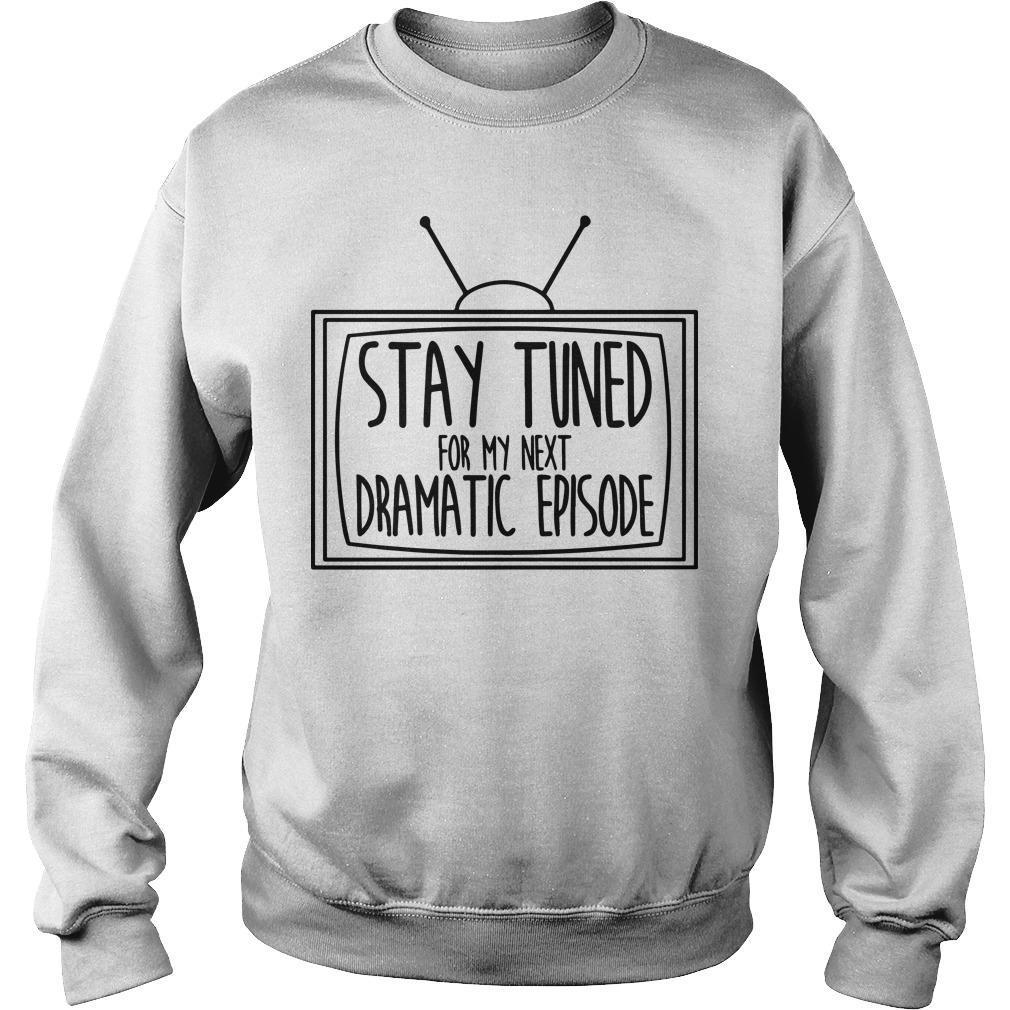 Television Stay Tuned For My Next Dramatic Episode Sweater