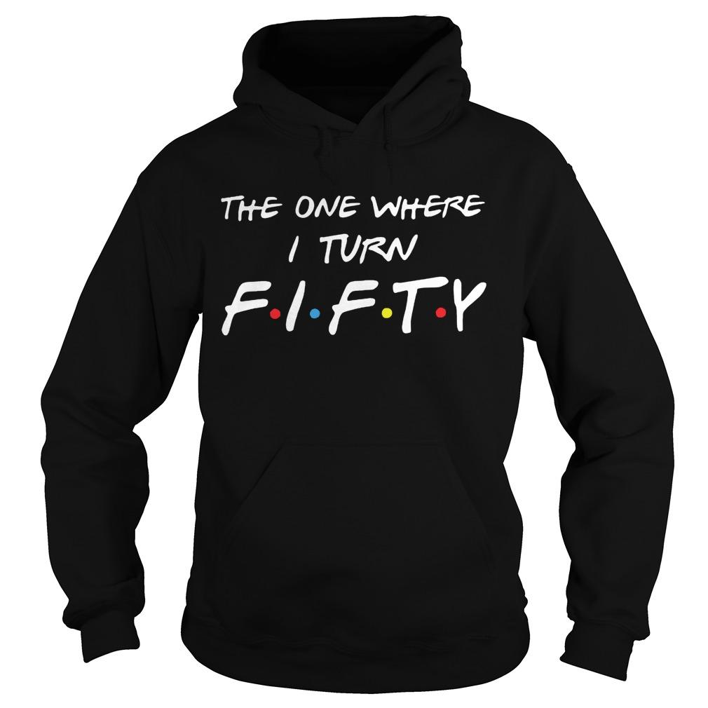 The One Where I Turn Fifty Hoodie