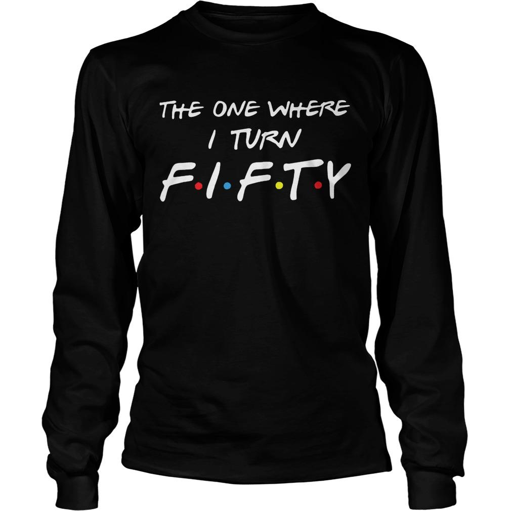 The One Where I Turn Fifty Longsleeve