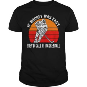 Vintage If Hockey Was Easy They'd Call It Basketball Shirt