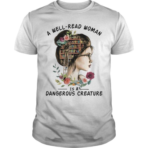 A Well Read Woman Is A Dangerous Creature Shirt