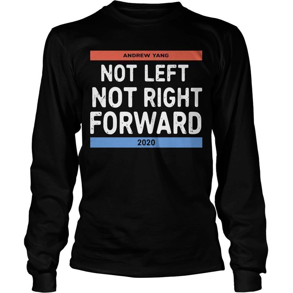 Andrew Yang Not Left Not Right Forward 2020 Longsleeve