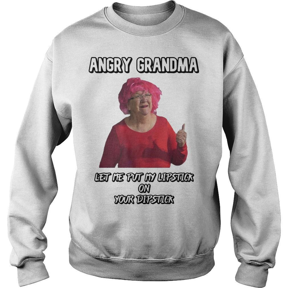 Angry Grandma Let Me Put My Lipstick On Your Dipstick Sweater