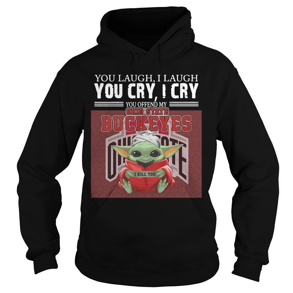 Baby Yoda You Laugh I Laugh You Cry I Cry You Offend My Ohio State Buckeyes I Kill You Hoodie